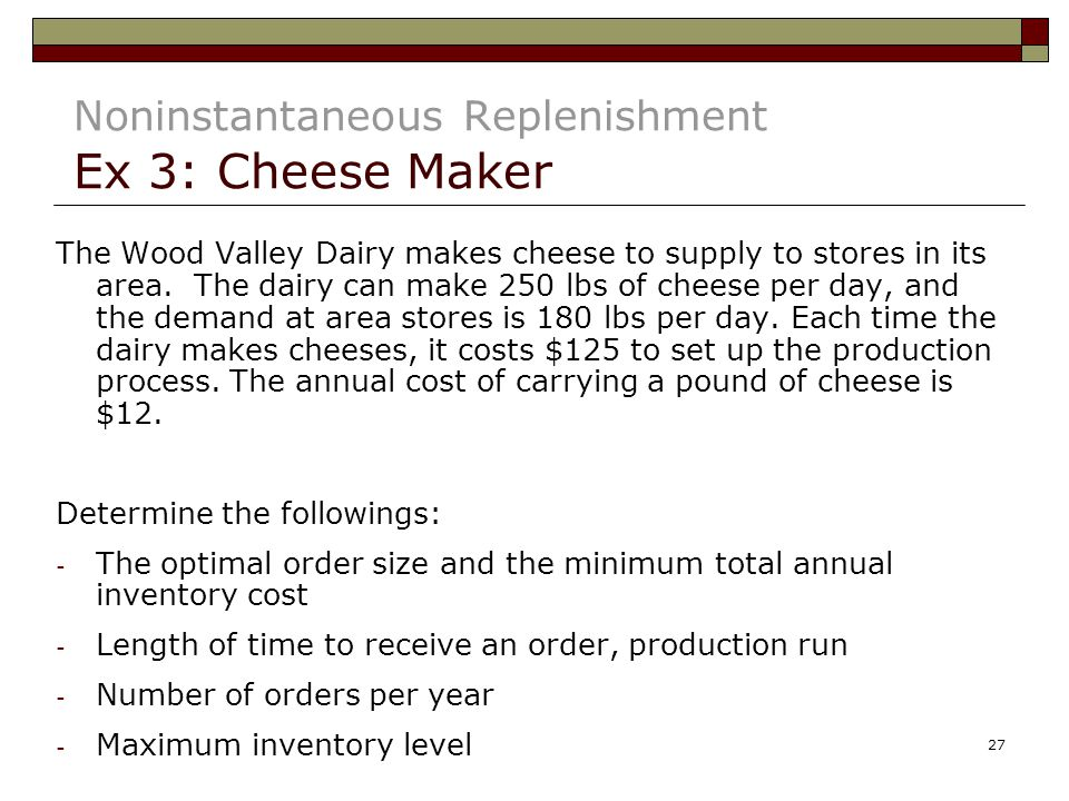 Noninstantaneous Replenishment Ex 3: Cheese Maker