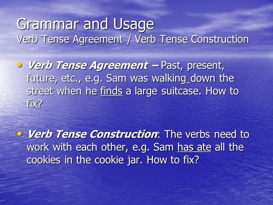 Grammar and Usage Verb Tense Agreement / Verb Tense Construction