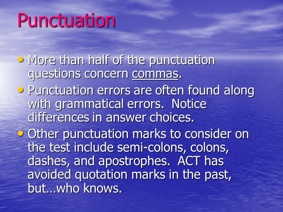 Punctuation More than half of the punctuation questions concern commas.