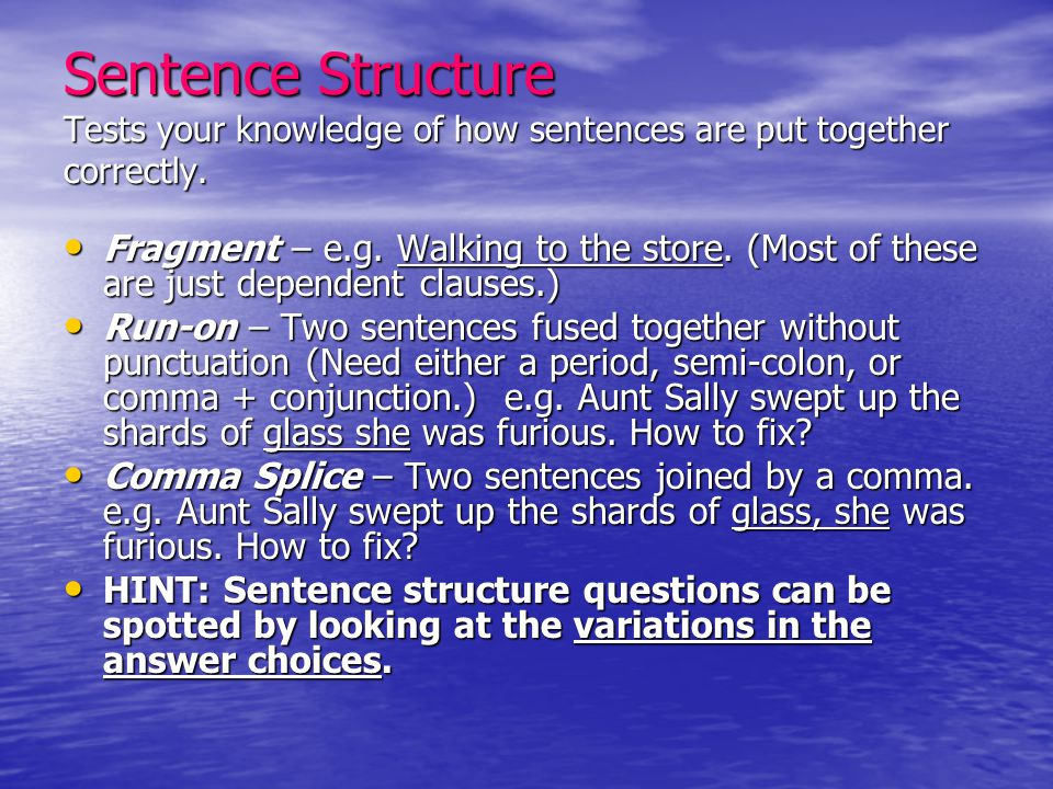 Sentence Structure Tests your knowledge of how sentences are put together correctly.