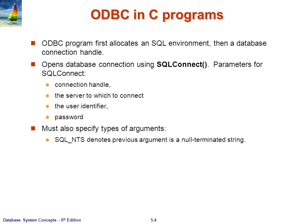 ODBC in C programs ODBC program first allocates an SQL environment, then a database connection handle.