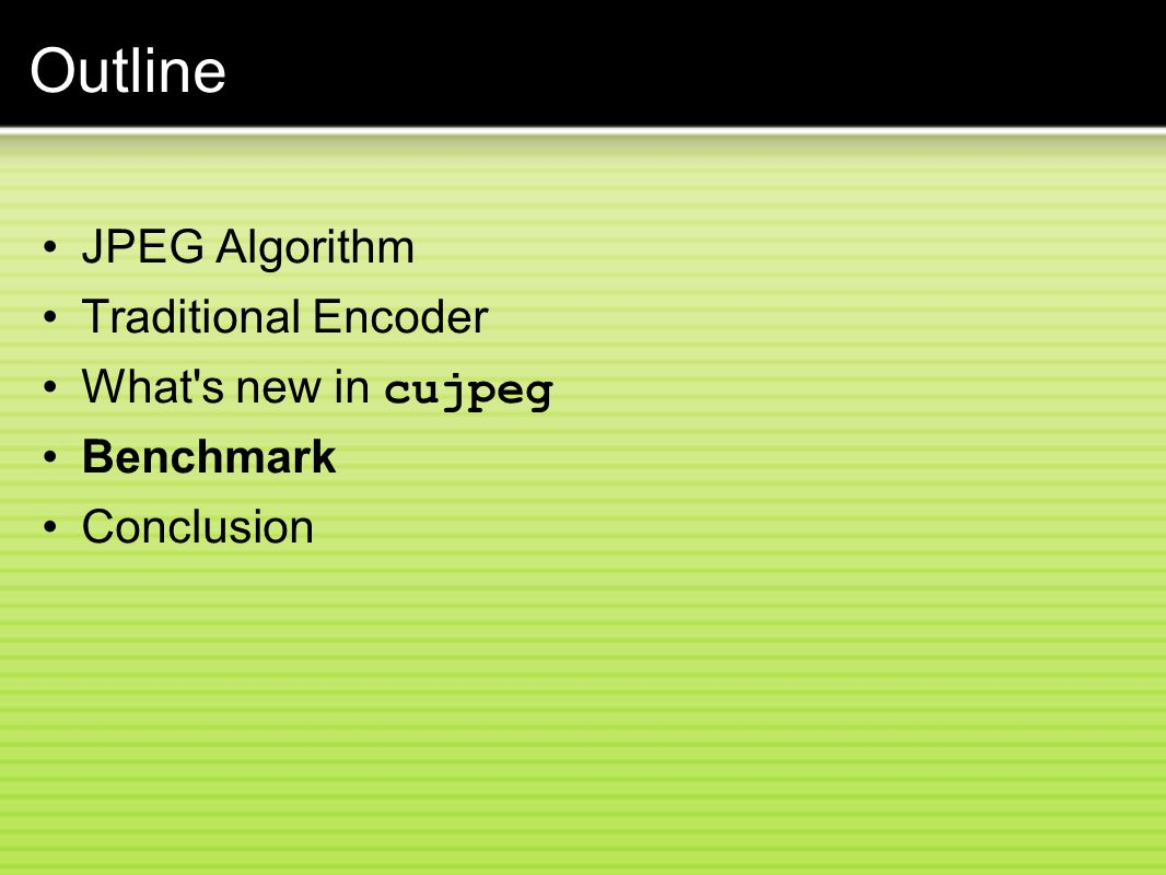 Outline JPEG Algorithm Traditional Encoder What s new in cujpeg