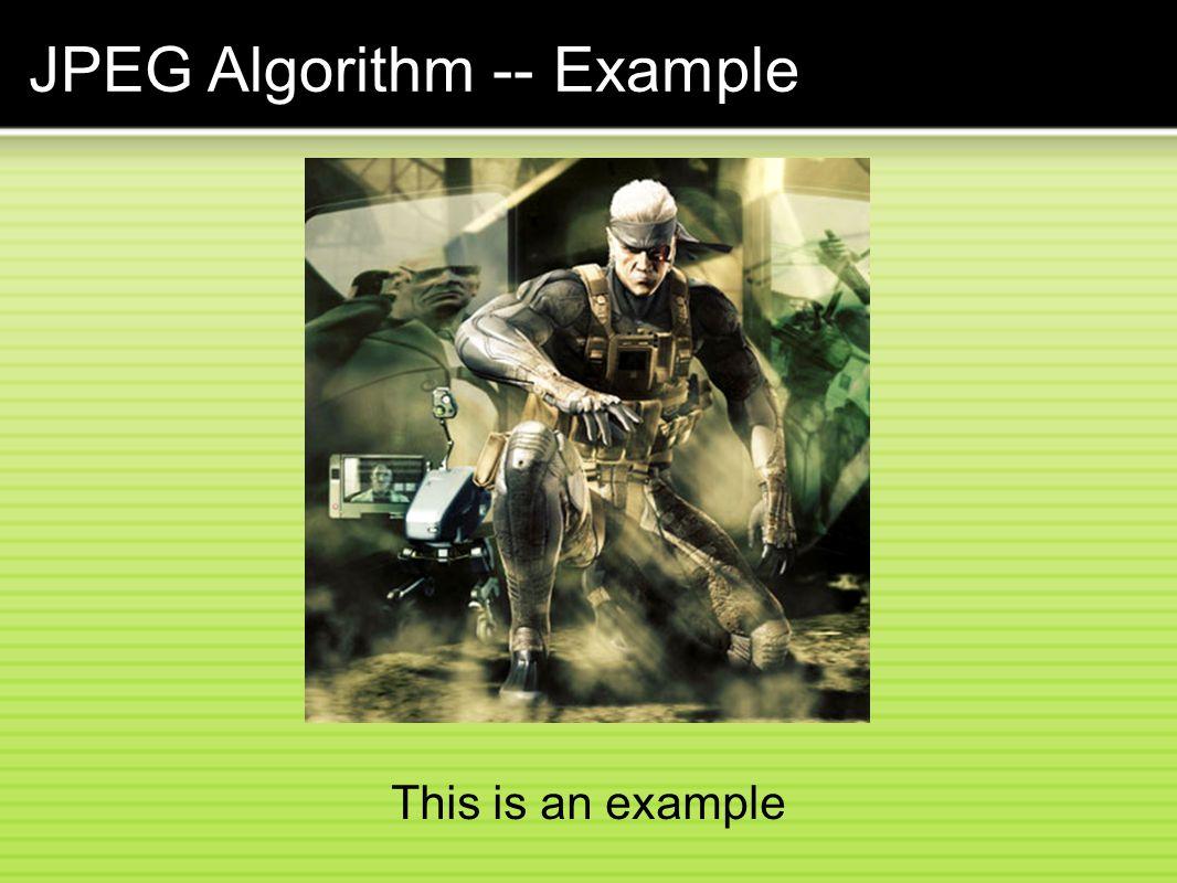 JPEG Algorithm -- Example