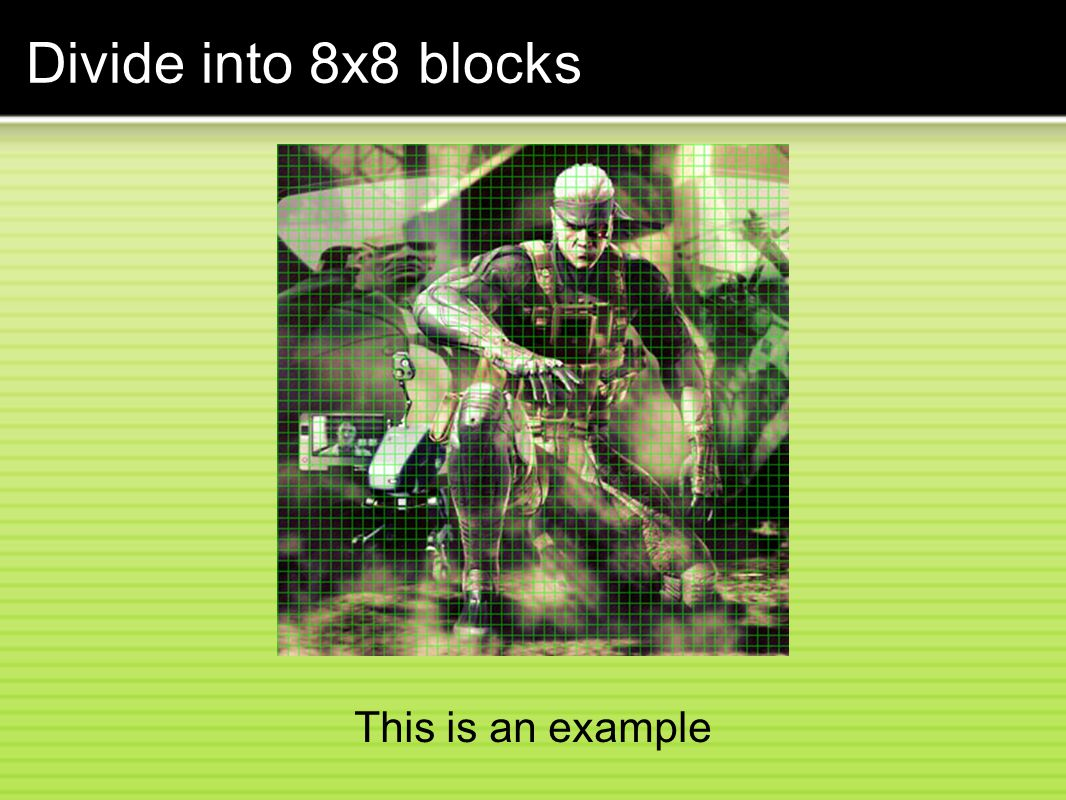 Divide into 8x8 blocks This is an example