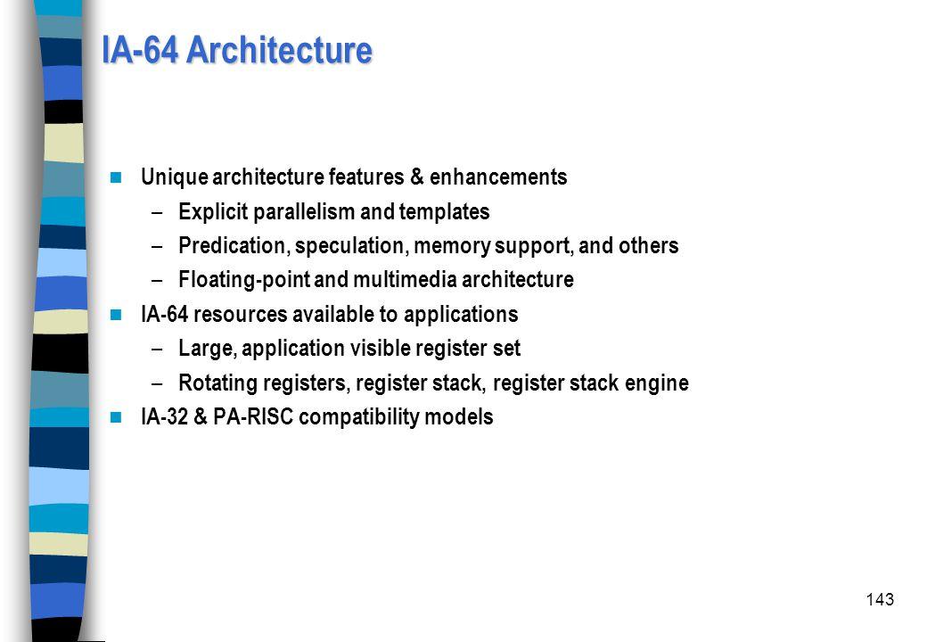 IA-64 Architecture Unique architecture features & enhancements