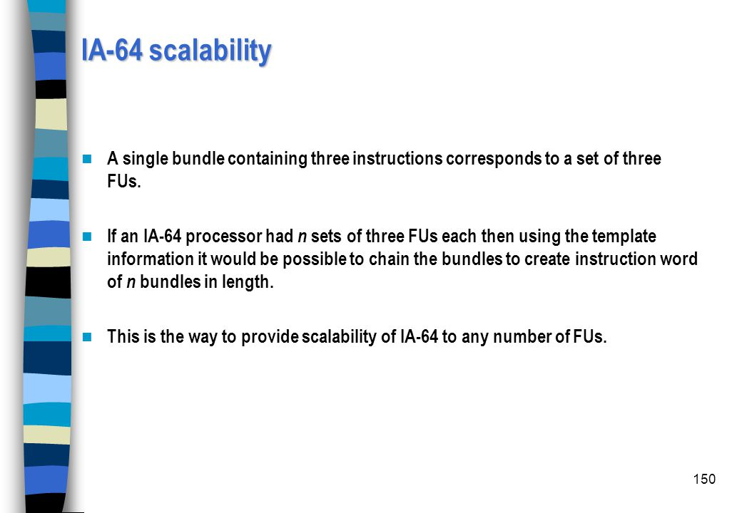 IA-64 scalability A single bundle containing three instructions corresponds to a set of three FUs.