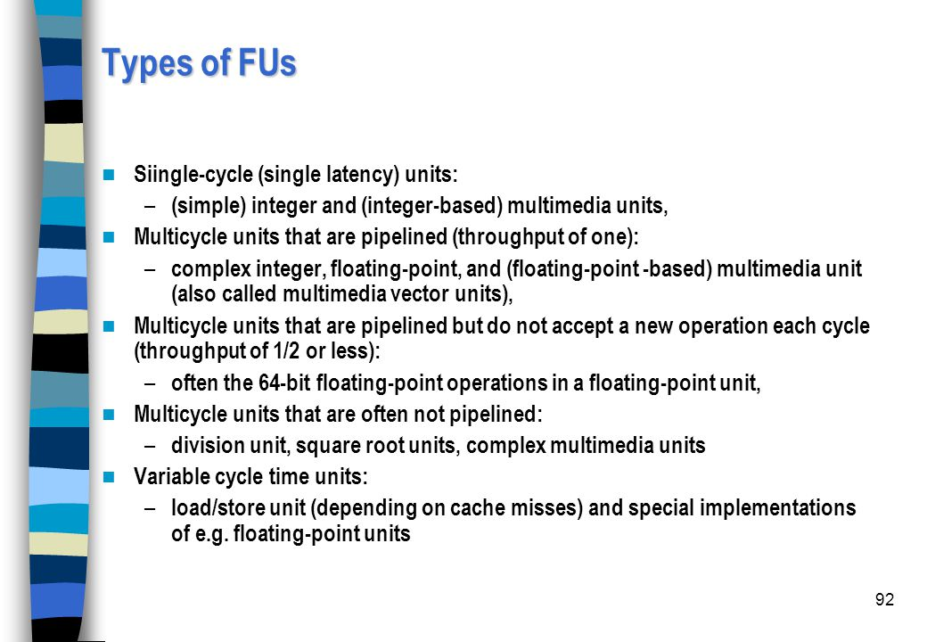 Types of FUs Siingle-cycle (single latency) units: