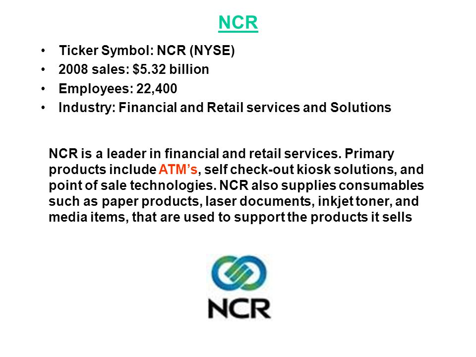 NCR Ticker Symbol: NCR (NYSE) 2008 sales: $5.32 billion