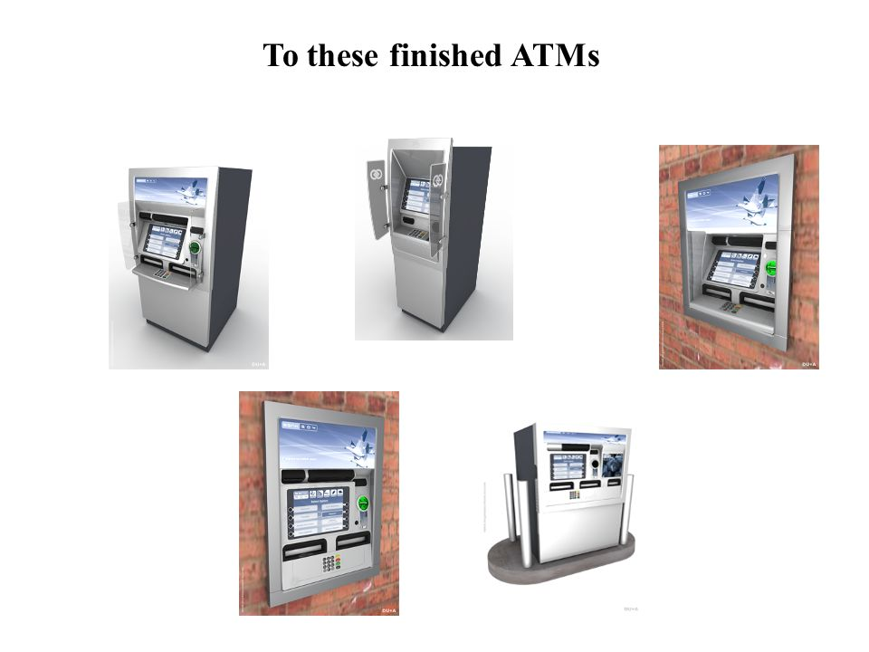 To these finished ATMs