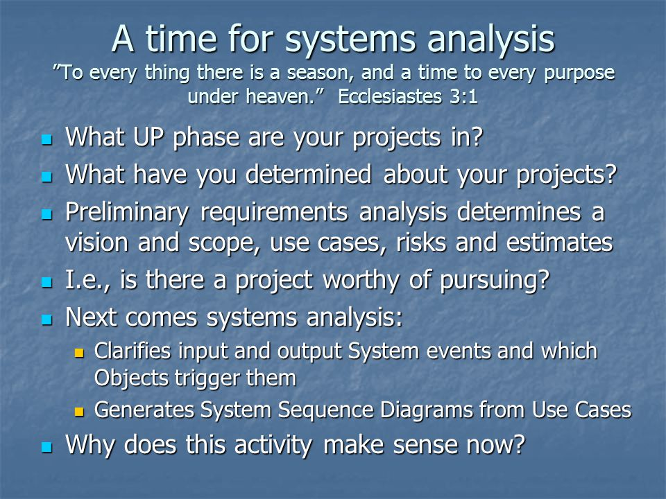 A time for systems analysis To every thing there is a season, and a time to every purpose under heaven. Ecclesiastes 3:1