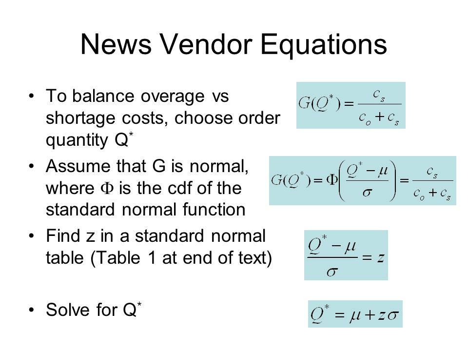 News Vendor Equations To balance overage vs shortage costs, choose order quantity Q*