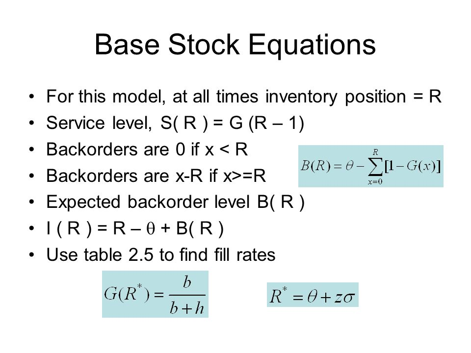 Base Stock Equations For this model, at all times inventory position = R. Service level, S( R ) = G (R – 1)