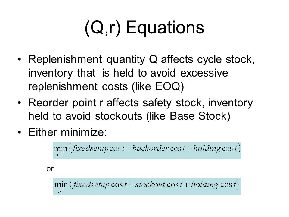 (Q,r) Equations Replenishment quantity Q affects cycle stock, inventory that is held to avoid excessive replenishment costs (like EOQ)
