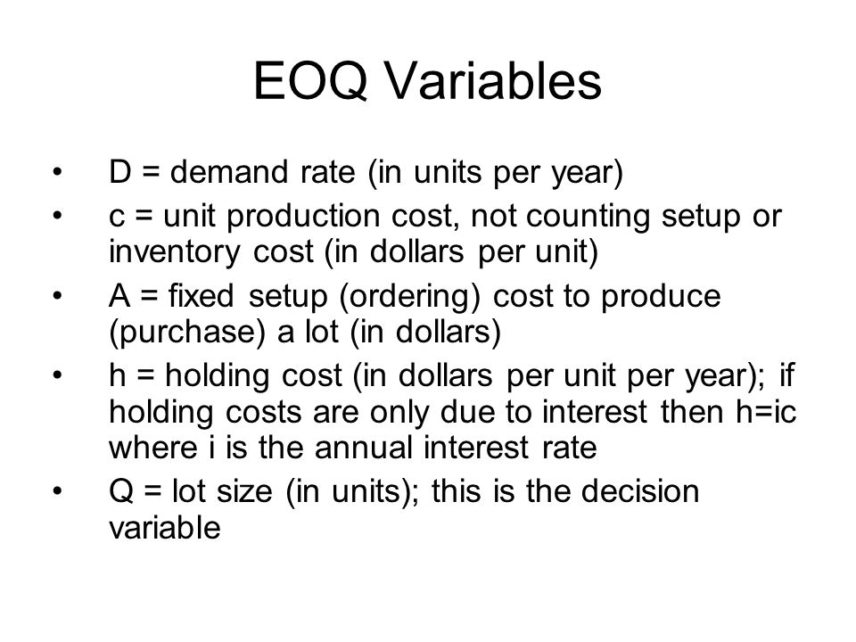 EOQ Variables D = demand rate (in units per year)