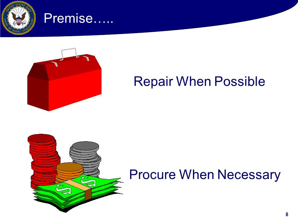 Premise….. Repair When Possible Procure When Necessary