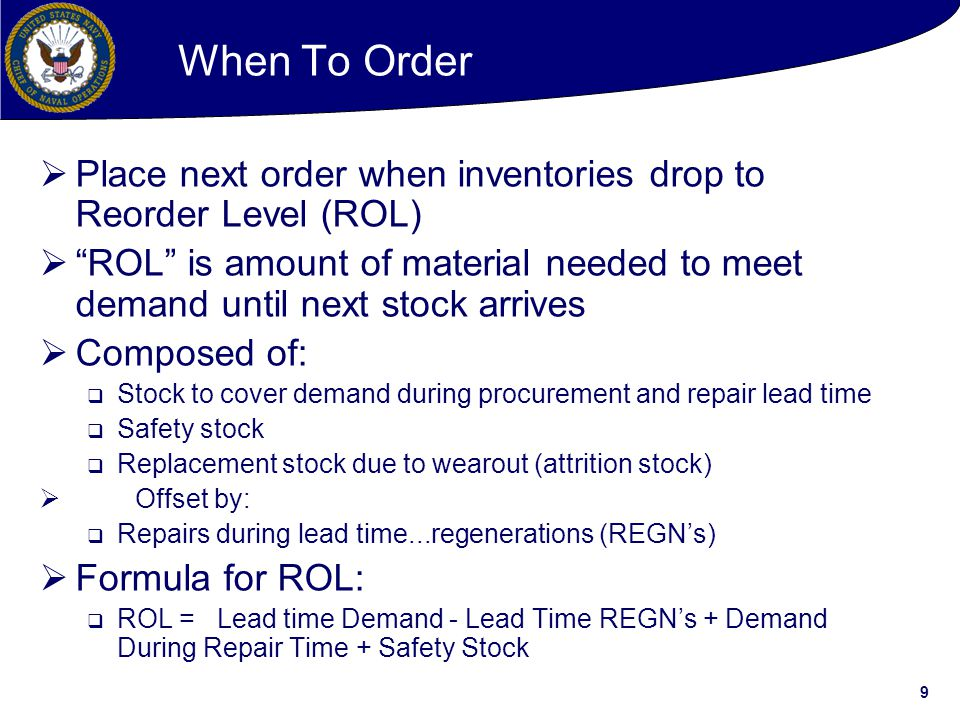 When To Order Place next order when inventories drop to Reorder Level (ROL)