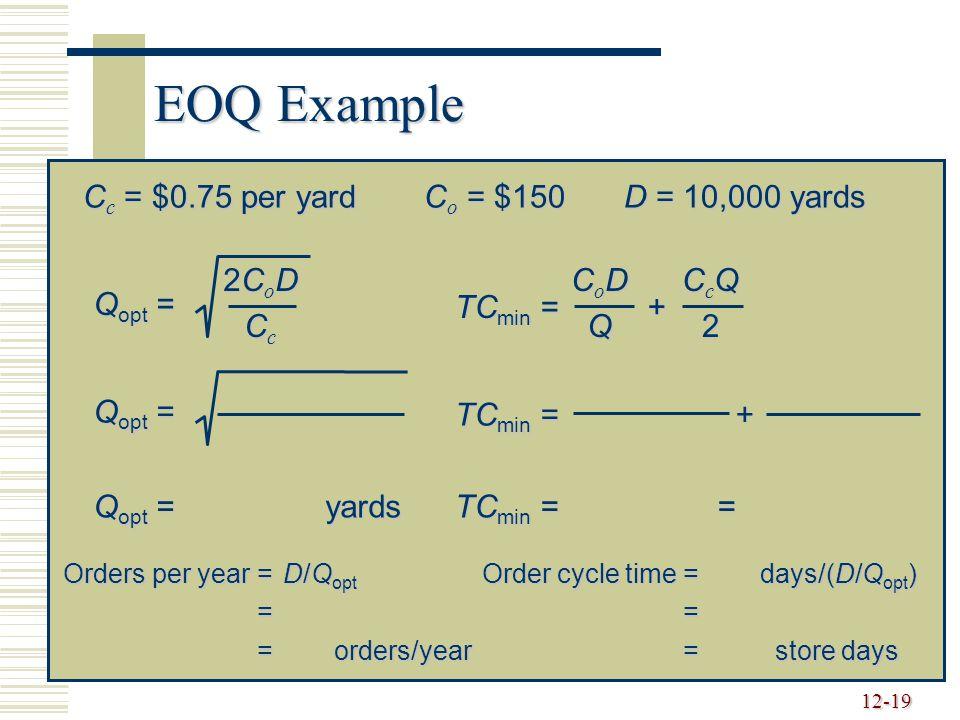 EOQ Example Cc = $0.75 per yard Co = $150 D = 10,000 yards Qopt = 2CoD