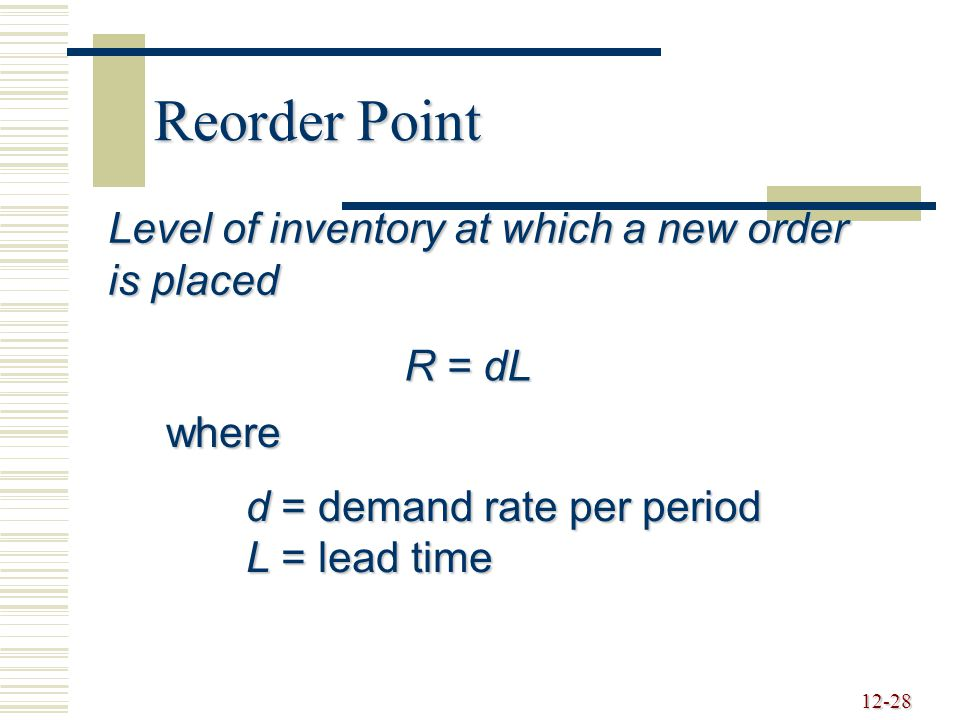 Reorder Point Level of inventory at which a new order is placed R = dL