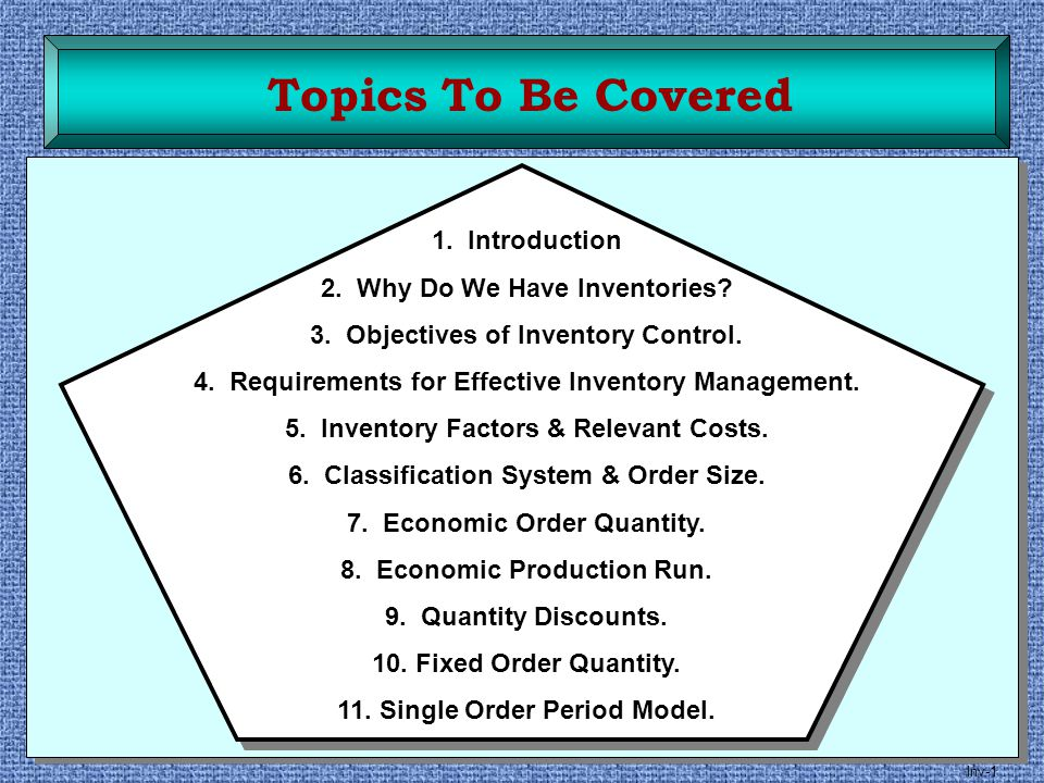 Topics To Be Covered 1. Introduction 2. Why Do We Have Inventories