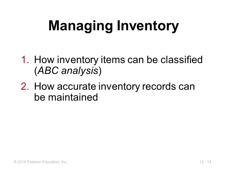 Managing Inventory How inventory items can be classified (ABC analysis) How accurate inventory records can be maintained.