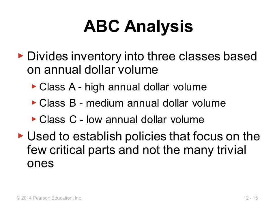 ABC Analysis Divides inventory into three classes based on annual dollar volume. Class A - high annual dollar volume.