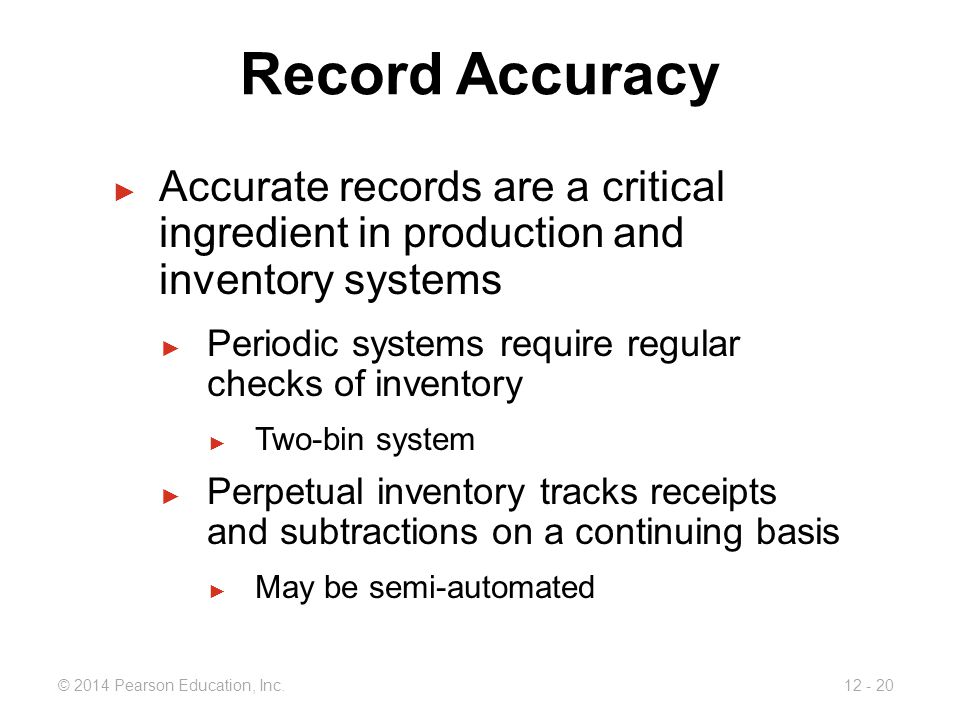 Record Accuracy Accurate records are a critical ingredient in production and inventory systems. Periodic systems require regular checks of inventory.