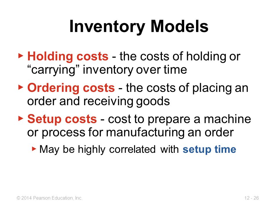Inventory Models Holding costs - the costs of holding or carrying inventory over time.