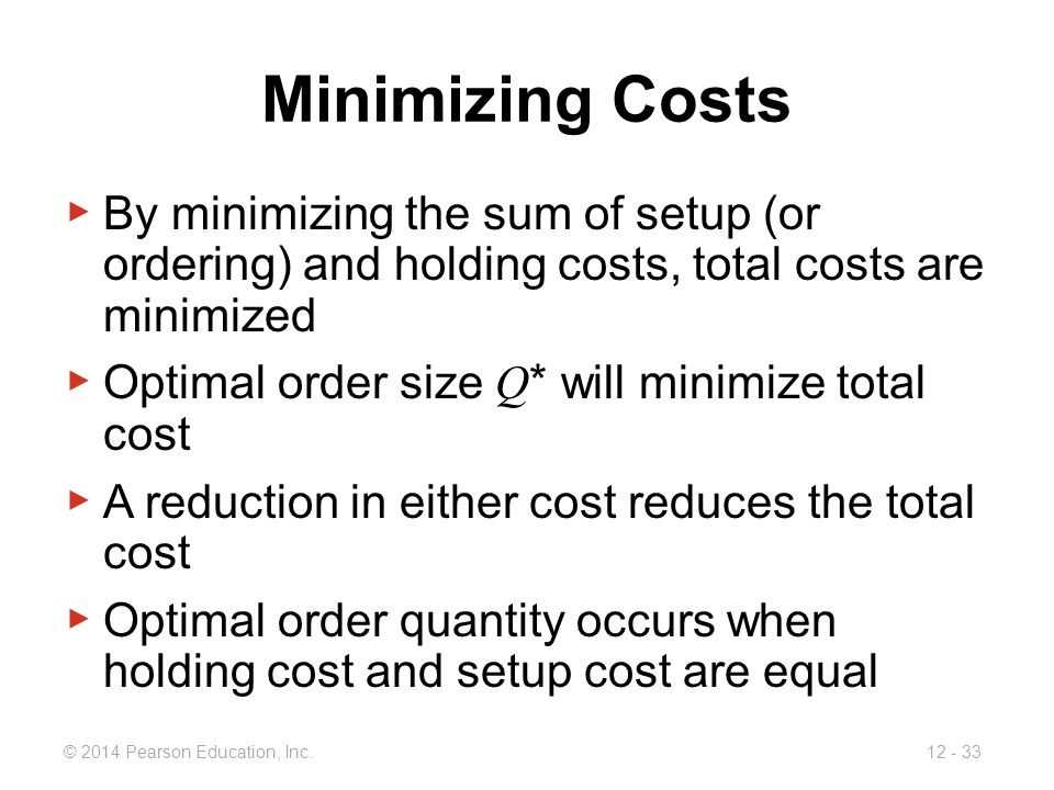 Minimizing Costs By minimizing the sum of setup (or ordering) and holding costs, total costs are minimized.