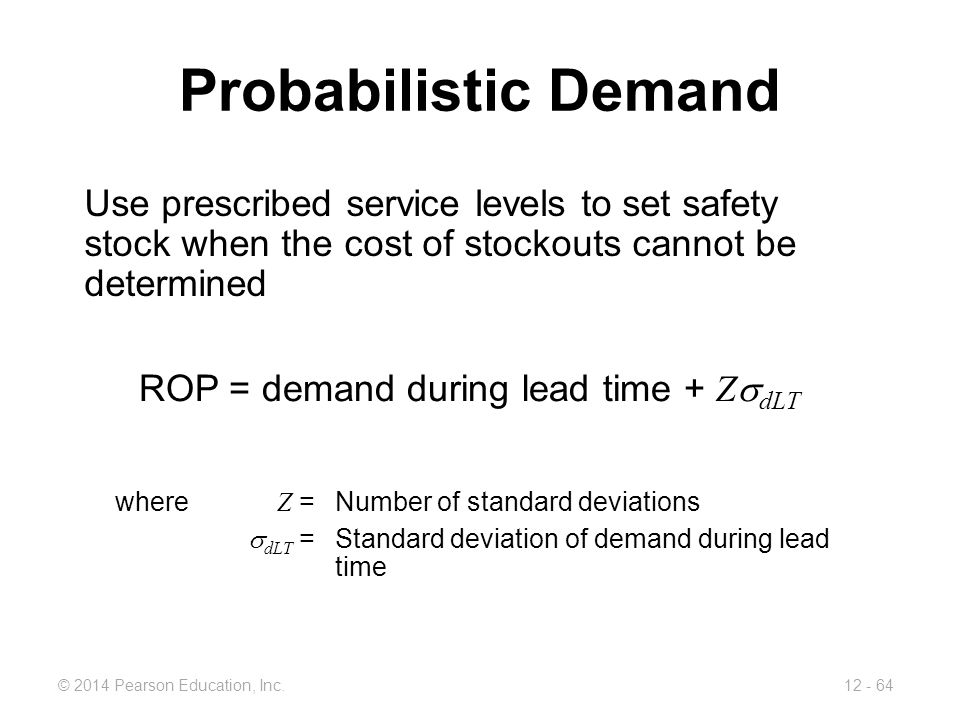 Probabilistic Demand Use prescribed service levels to set safety stock when the cost of stockouts cannot be determined.
