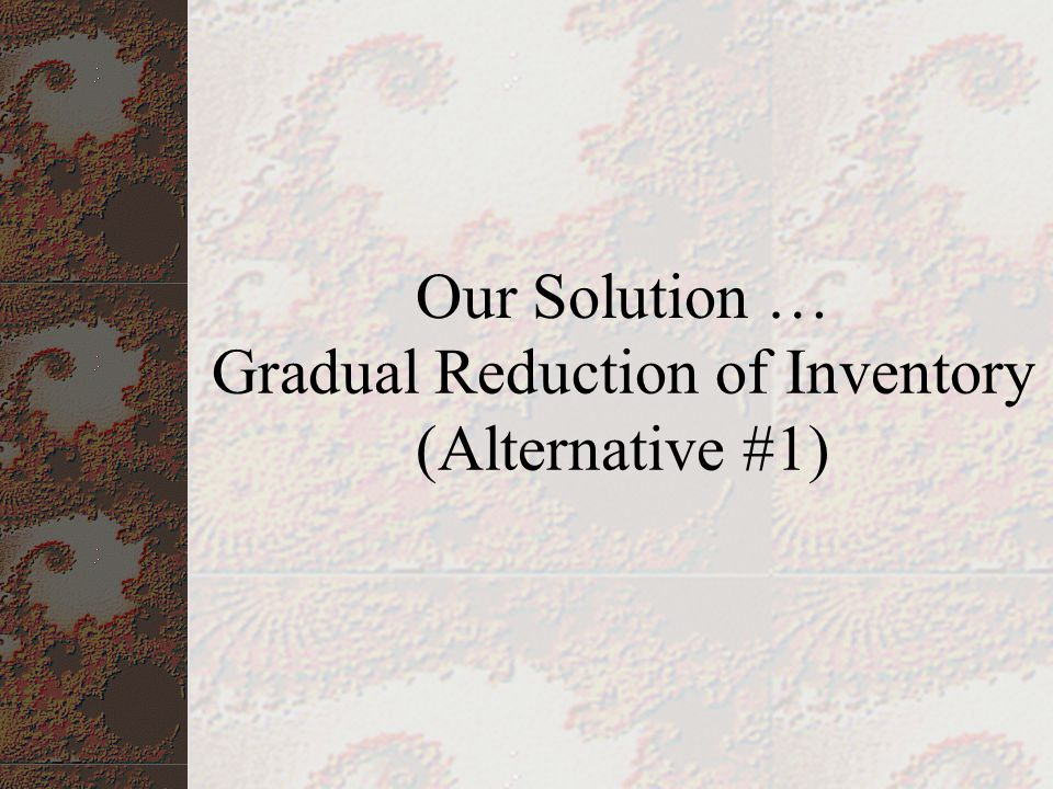 Gradual Reduction of Inventory