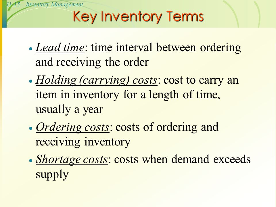 Key Inventory Terms Lead time: time interval between ordering and receiving the order.