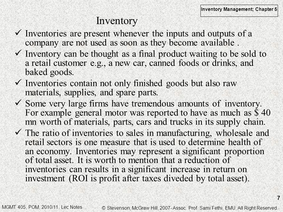 Inventory Inventories are present whenever the inputs and outputs of a company are not used as soon as they become available .