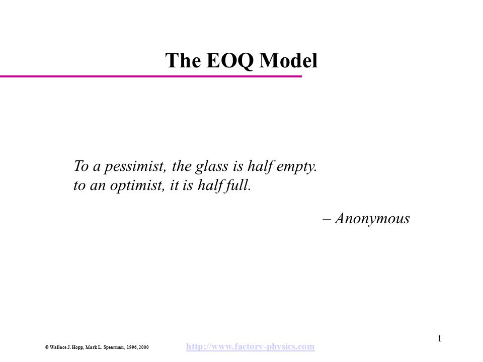 The EOQ Model To a pessimist, the glass is half empty.