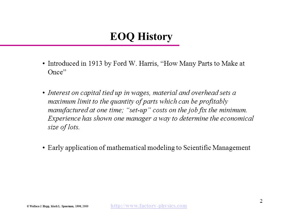 EOQ History Introduced in 1913 by Ford W. Harris, How Many Parts to Make at Once