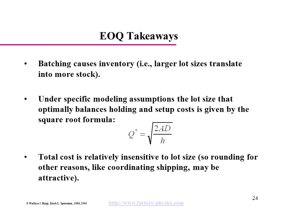 EOQ Takeaways Batching causes inventory (i.e., larger lot sizes translate into more stock).