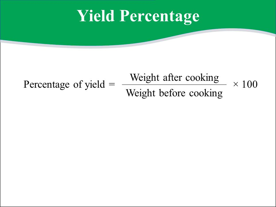 Yield Percentage Weight after cooking Weight before cooking