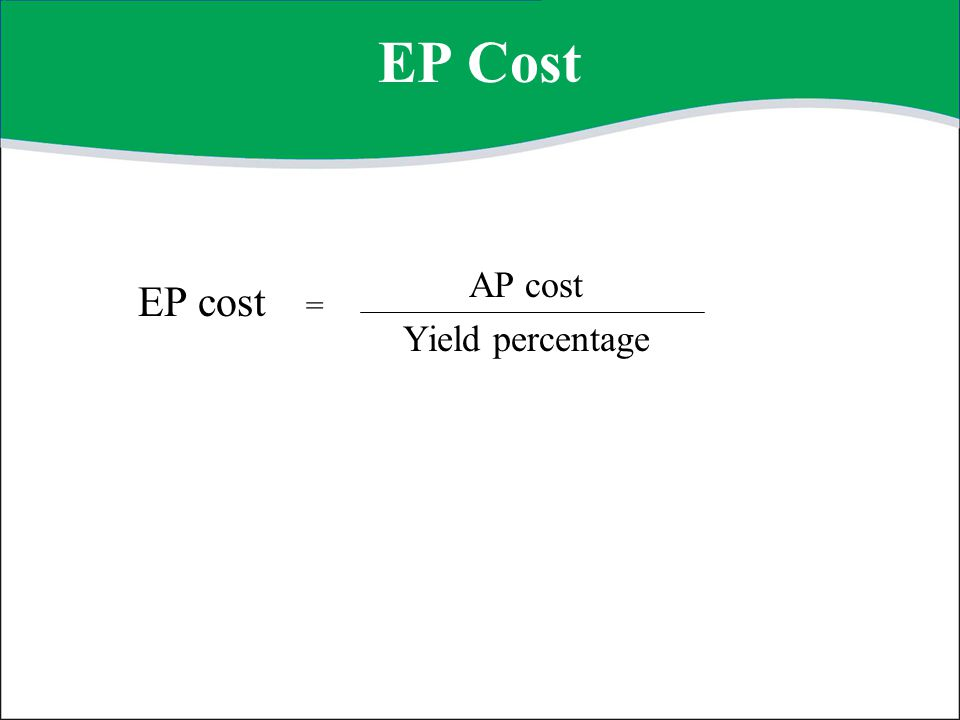 EP Cost EP cost AP cost Yield percentage =