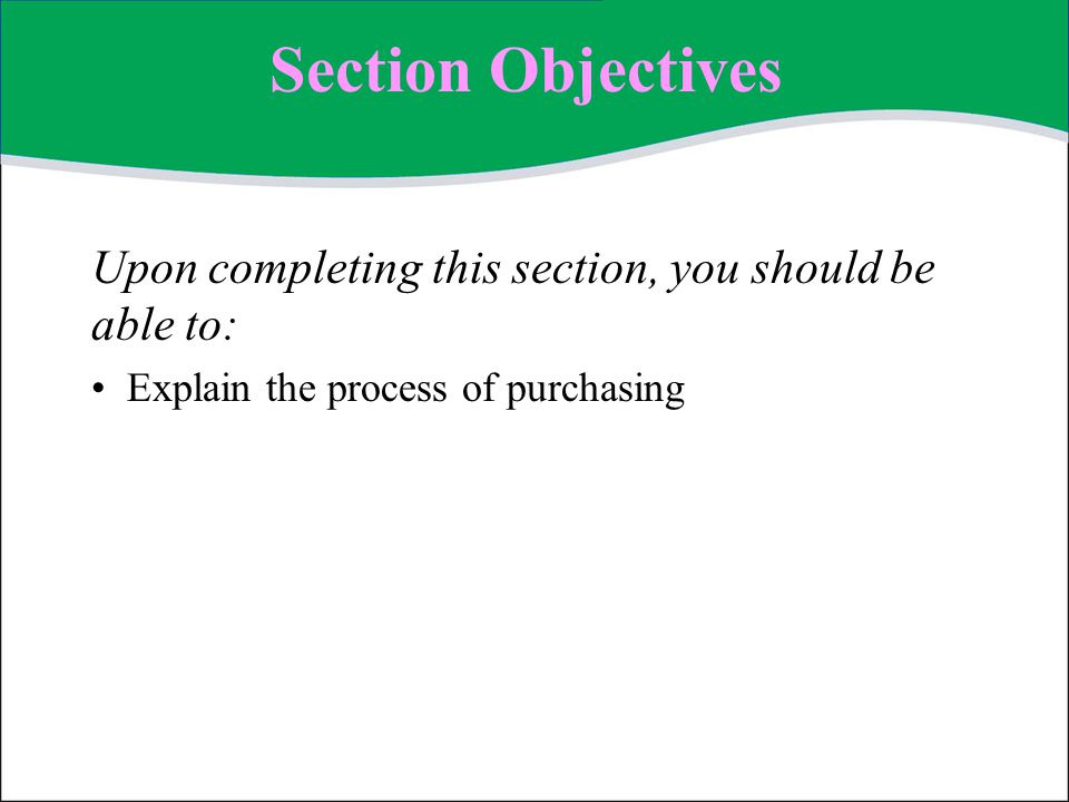 Section Objectives Upon completing this section, you should be able to: Explain the process of purchasing.