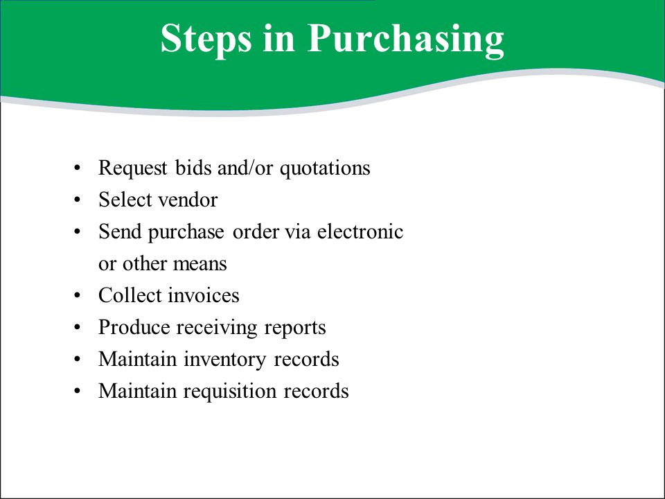 Steps in Purchasing Request bids and/or quotations Select vendor