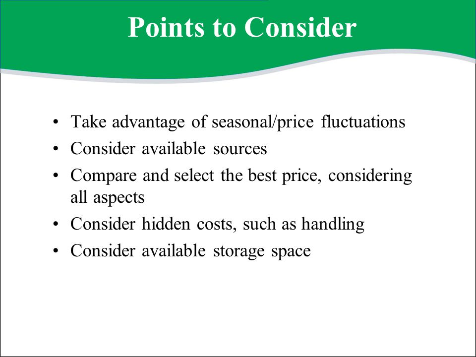 Points to Consider Take advantage of seasonal/price fluctuations