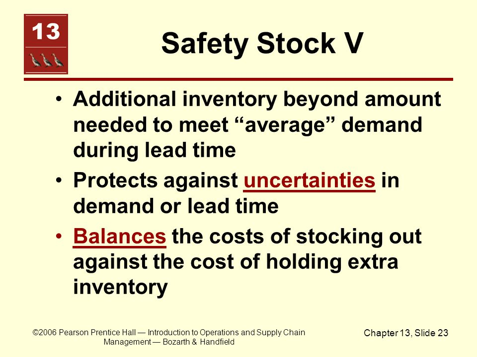 Safety Stock V Additional inventory beyond amount needed to meet average demand during lead time.