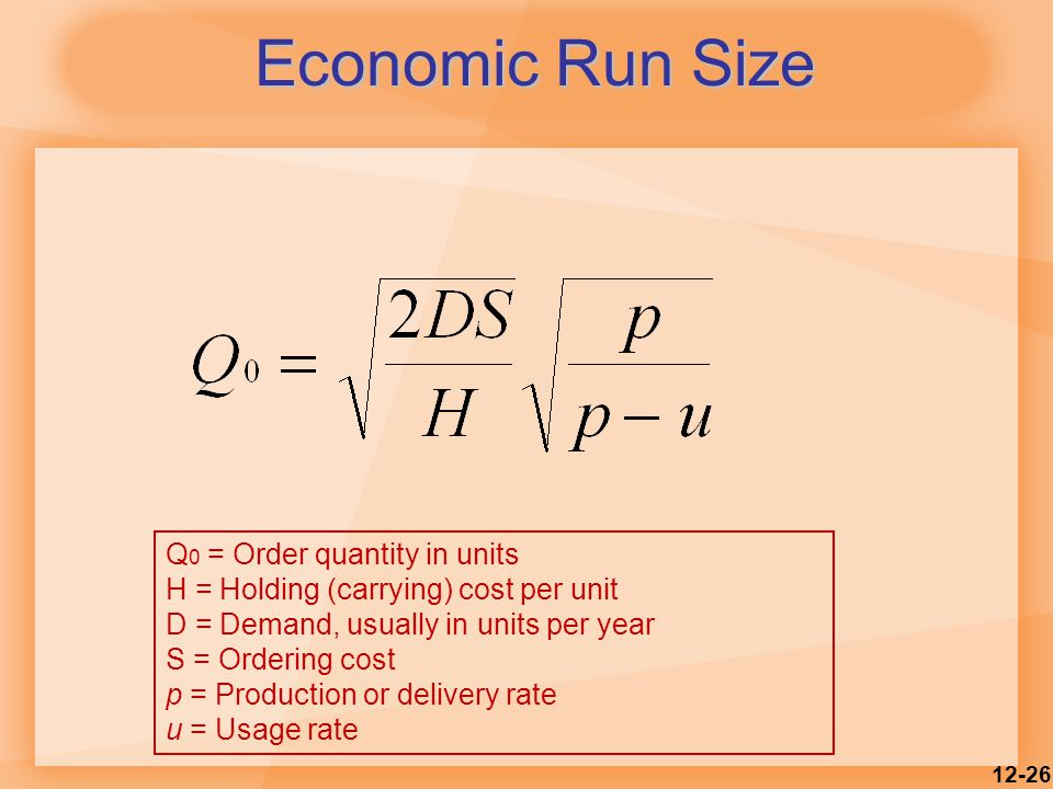 Economic Run Size Q0 = Order quantity in units