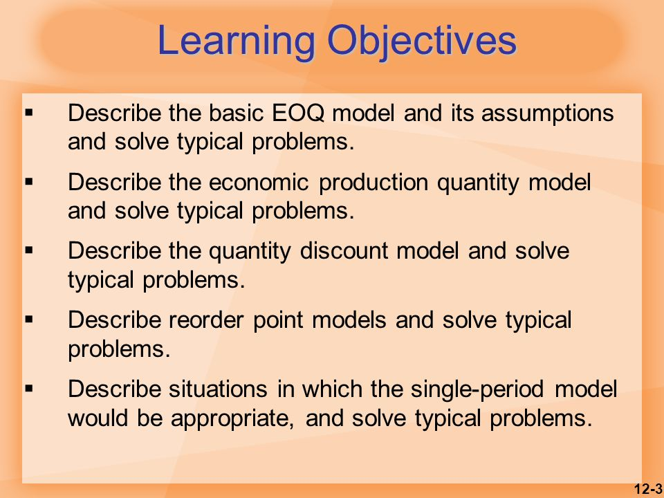 Learning Objectives Describe the basic EOQ model and its assumptions and solve typical problems.
