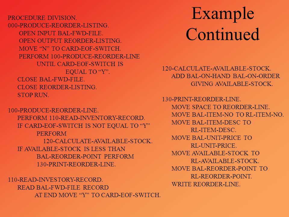 Example Continued PROCEDURE DIVISION. 000-PRODUCE-REORDER-LISTING.