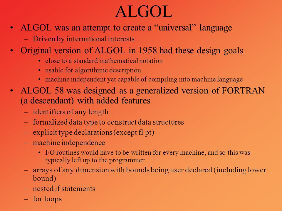 ALGOL ALGOL was an attempt to create a universal language