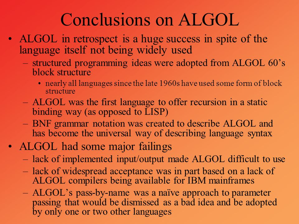 Conclusions on ALGOL ALGOL in retrospect is a huge success in spite of the language itself not being widely used.