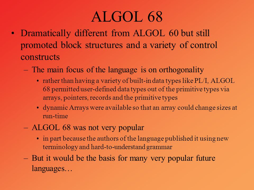 ALGOL 68 Dramatically different from ALGOL 60 but still promoted block structures and a variety of control constructs.
