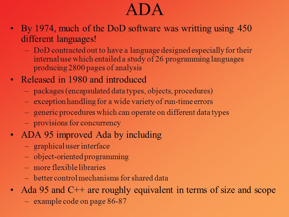 ADA By 1974, much of the DoD software was writting using 450 different languages!