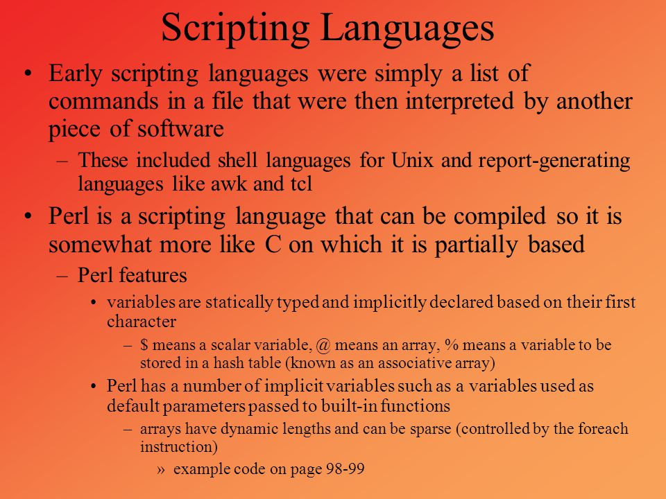 Scripting Languages Early scripting languages were simply a list of commands in a file that were then interpreted by another piece of software.