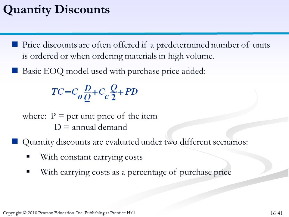 Quantity Discounts Price discounts are often offered if a predetermined number of units is ordered or when ordering materials in high volume.